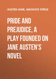 Pride and Prejudice, a play founded on Jane Austen\'s novel