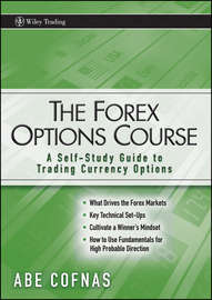 The Forex Options Course. A Self-Study Guide to Trading Currency Options