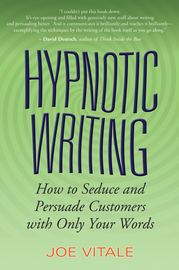 Hypnotic Writing. How to Seduce and Persuade Customers with Only Your Words