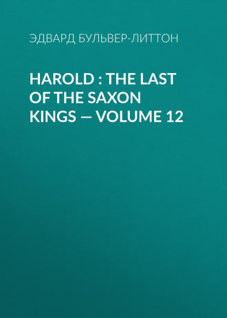Harold : the Last of the Saxon Kings — Volume 12