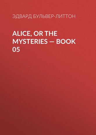 Alice, or the Mysteries — Book 05